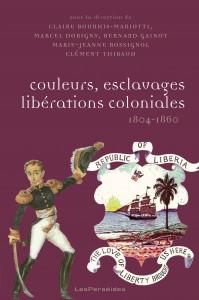 Couleurs, esclavages, libérations coloniales. Réorientation des empires, nouvelles colonisations (Europe, Amériques, Afrique 1804-1860)