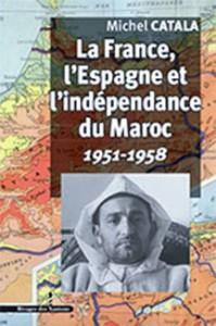 Michel Catala publie La France, l'Espagne et l'indépendance du Maroc: 1951-1958
