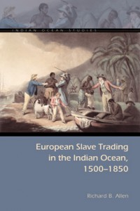 Publication de Richard B. Allen: European Slave Trading in the Indian Ocean, 1500–1850