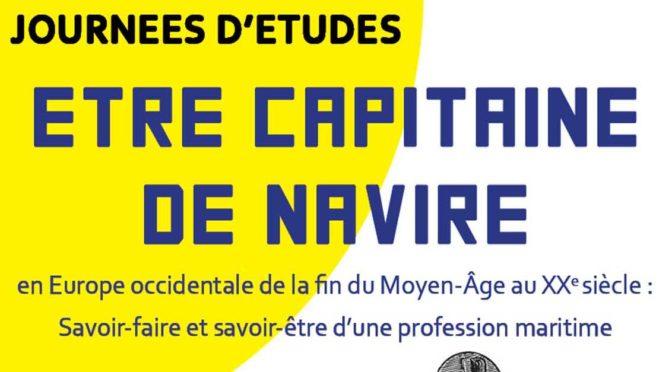 Journées d'études «Être capitaine de navires en Europe occidentale  de la fin du Moyen-Âge au XXe siècle : savoir-faire et savoir-être d'une profession maritime»